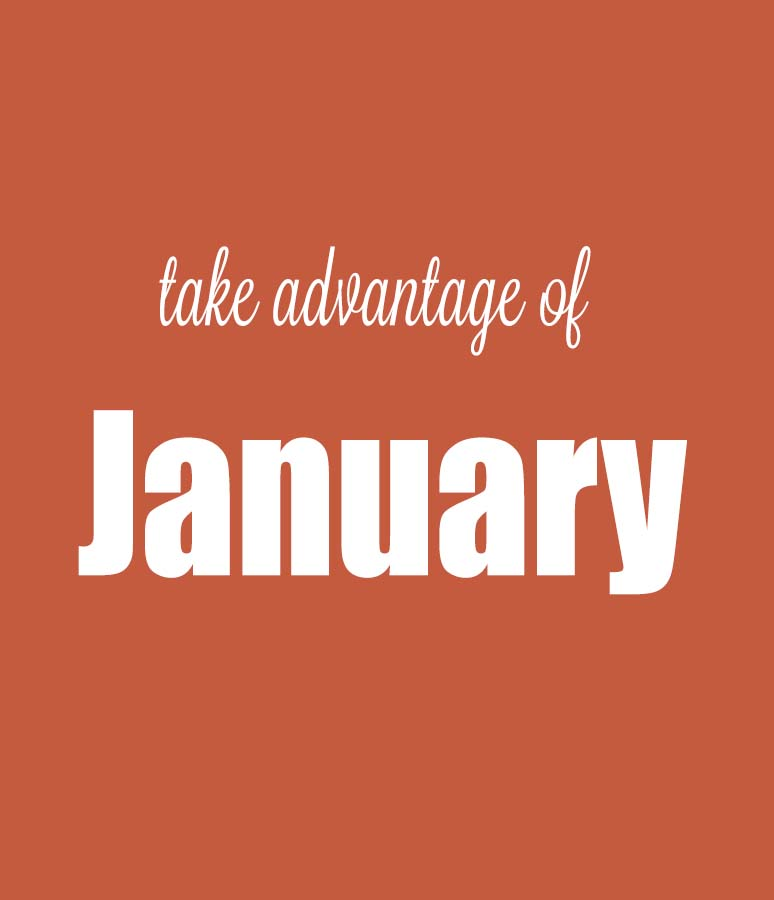 take advantage of january