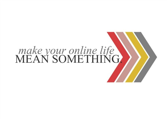 make your online life mean something