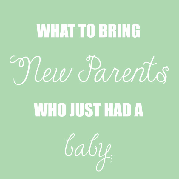 What to bring new parents who just had a baby