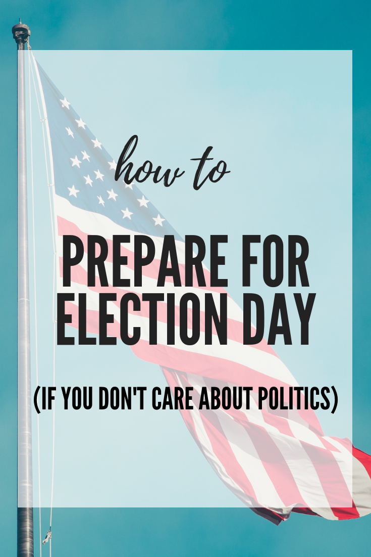 How to Prepare for Election Day (for those of us who don't care about politics)