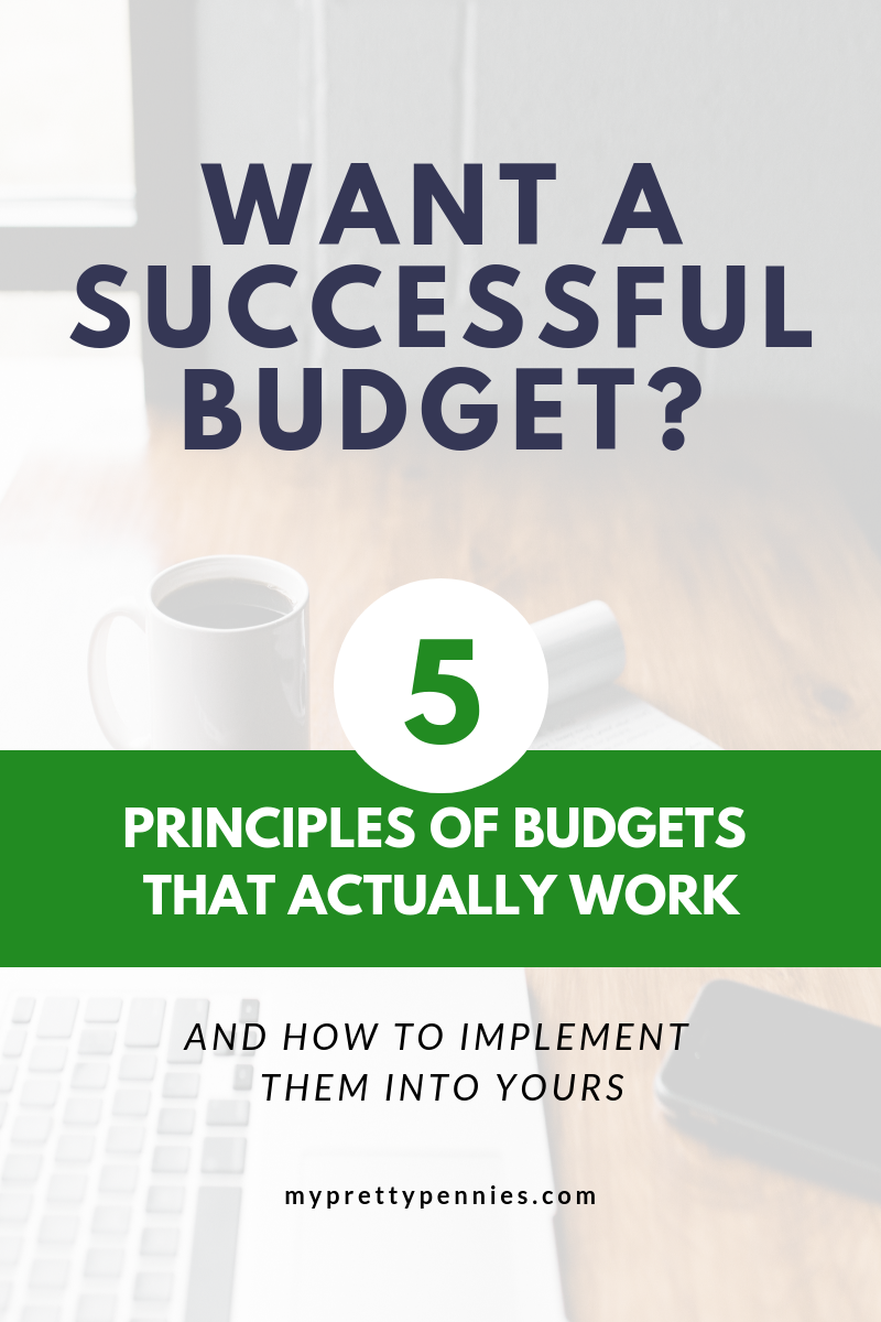 Want a successful budget? Here are 5 principles for budgets that ACTUALLY WORK. And how to implement them in your life!